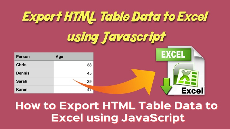 Export HTML Table Data to Excel using JavaScript | Tutorials Website