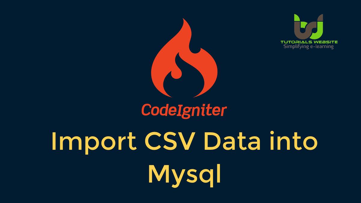 1 Import Csv Data Into Mysql Database In Codeigniter Tutorialswebsite